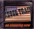 CD REBEL TRAIN - No Stopping Now