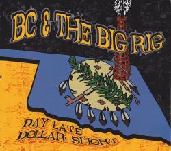 CD BC & THE BIG RIG - Day Late Dollar Short