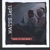 CD WATTS LEFT - Shot In The Dark